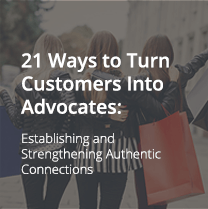 21 Ways to Turn Customers into Advocates