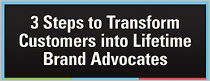 3 Steps to Transform Customers into Lifetime Brand Advocates